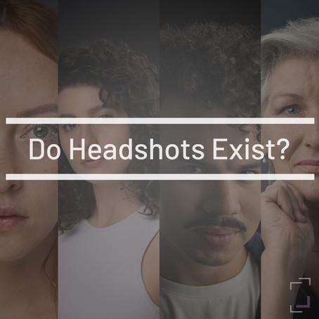 Do Headshots Exist?