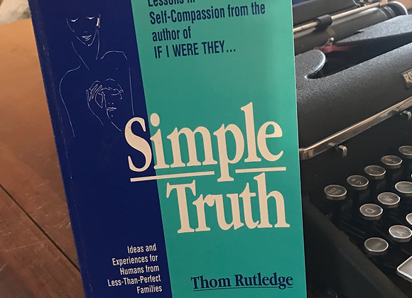 Simple Truth: Ideas & Experiences for People from Less-Than-Perfect Families