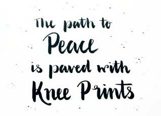 The Path to Peace is Paved with Knee Prints