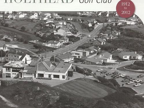 Holyhead Golf Club Centenary History 1912-2012 Ref.GB. 670