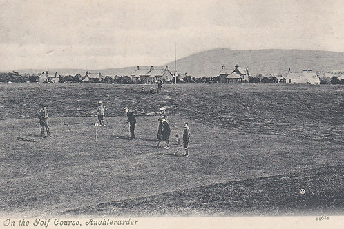 Auchterader.On The Golf Course.Ref 307. C.pre 1907