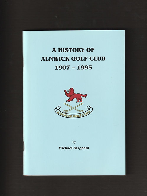 Alnwick Golf Club History 1907-1995 Ref. GB.217