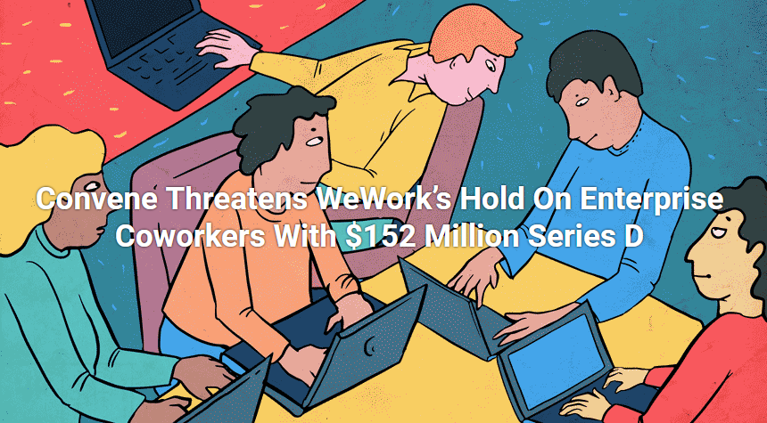 Convene threatens WeWork's hold on enterprise coworkers with $152 M Series D