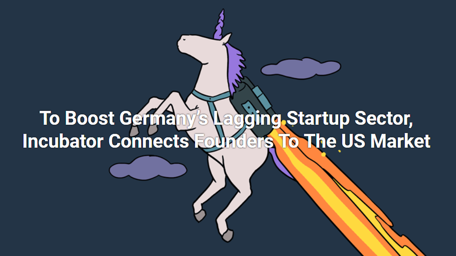 To Boost Germany's Lagging Startup Sector, Incubator Connects Founders to the US Market