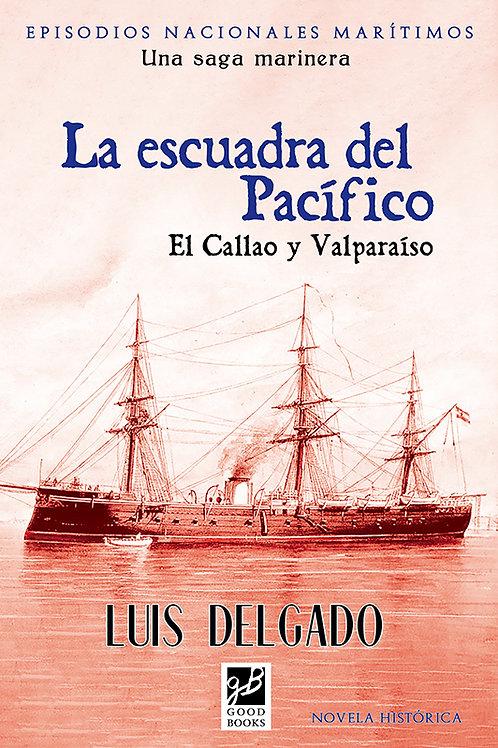 La escuadra del Pacífico. El Callao y Valparaíso.