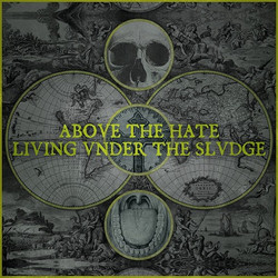 ABOVE THE HATE - LIVING UNDER THE SLUDGE