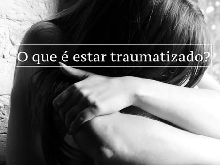 O que é estar traumatizado?