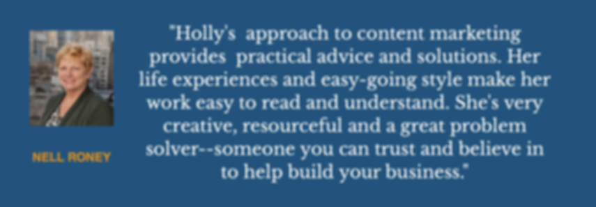 Nell Roney says: Holly Hughes-Barnes is a dependable content marketer. You can trust he to build your business.