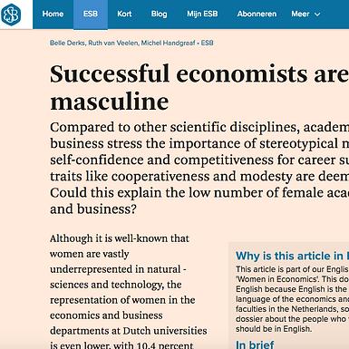 Derks, B., Van Veelen, R., & Handgraaf, M. (2018). Successful economists are highly masculine. Economische Statistische Berichten, 103, 16-19.