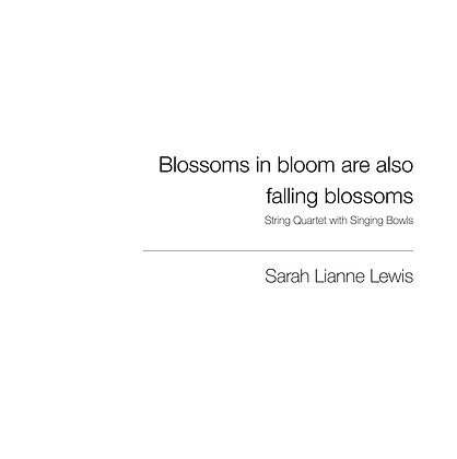 Blossoms in bloom are also falling blossoms [String Quartet & Tibetan Bowls]