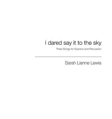 I dared say it to the sky [Soprano & Percussion]