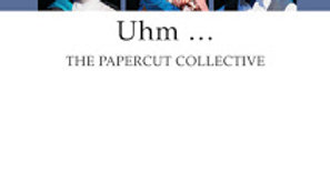 The Papercut Collective writers Alex McCarthy & Callum Tilbury: Uhm …