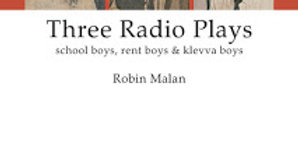 Collected Series No. 9 Robin Malan: Three Radio Plays school boys, rentboys & kl