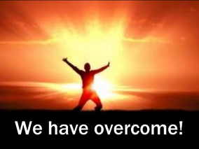 """""""We have overcome"""""""