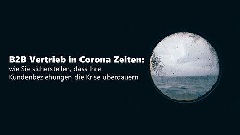 B2B Vertrieb in Corona Zeiten: wie Sie sicherstellen, dass Ihre Kundenbeziehungen die Krise überdauern