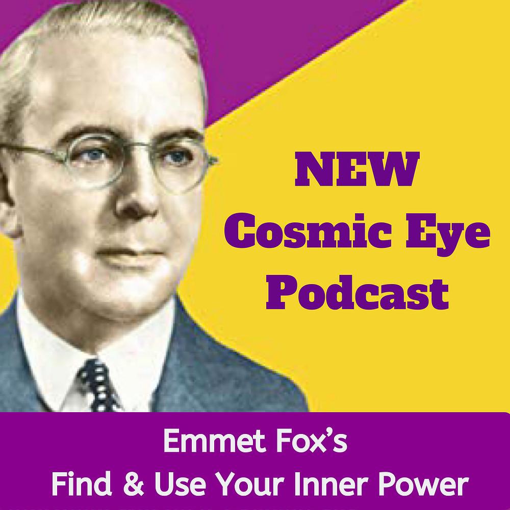 Emmet Fox Cosmic Eye Podcast