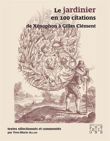 Le jardinier en 100 citations, de Xénophon à Gilles Clément