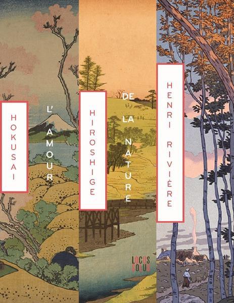 L'amour de la nature : Rivière, Hokusaï, Hiroshige