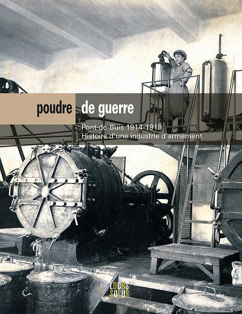 Poudre de guerre. Pont-de-Buis 1914-1918. Histoire d'une industrie d'armement
