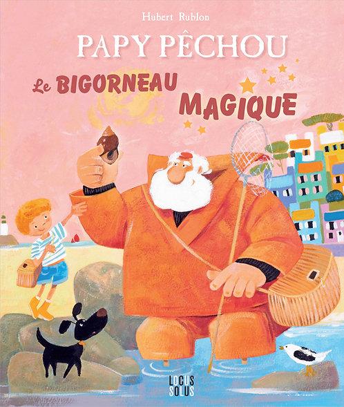 Papy Pêchou. Le Bigorneau magique.
