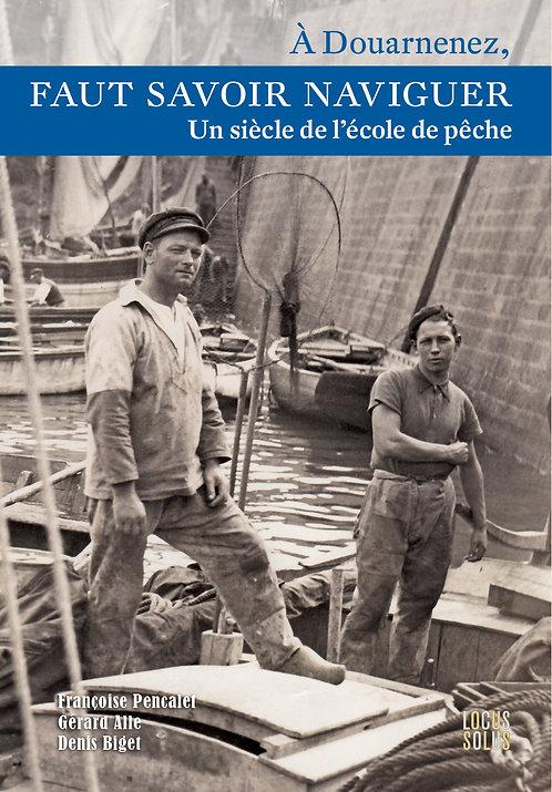 A Douarnenez, Faut savoir naviguer - Un siècle de l'école de pêche