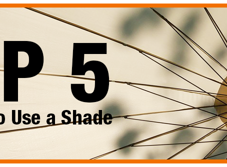 Top Five Reasons to Use a Shade