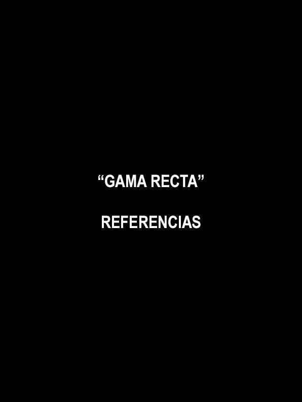 REFERENCIAS GAMA RECTA
