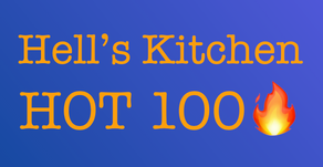 Hell's Kitchen's HOT 100🔥 — Coming soon!