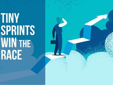 For Entrepreneurs, Tiny Sprints Win the Race.
