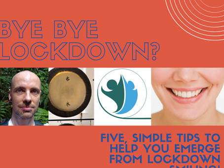 Five simple tips to help you emerge from lockdown smiling!