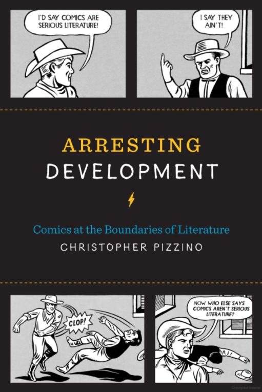 Pizzino, Christopher. (2016). Arresting Development: Comics at the Boundaries of Literature. Austin: University of Texas Press.
