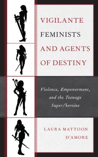Next week: Vigilante Feminists and Agents of Destiny by Laura Mattoon D'Amore