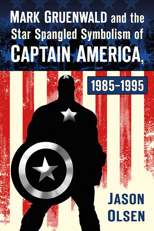 Next Week: Mark Gruenwald and the Star Spangled Symbolism of Captain America by Jason Olsen