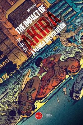 Lopez, Rémi.  The Impact of Akira: A Manga [R]evolution.  Third Editions, 2021