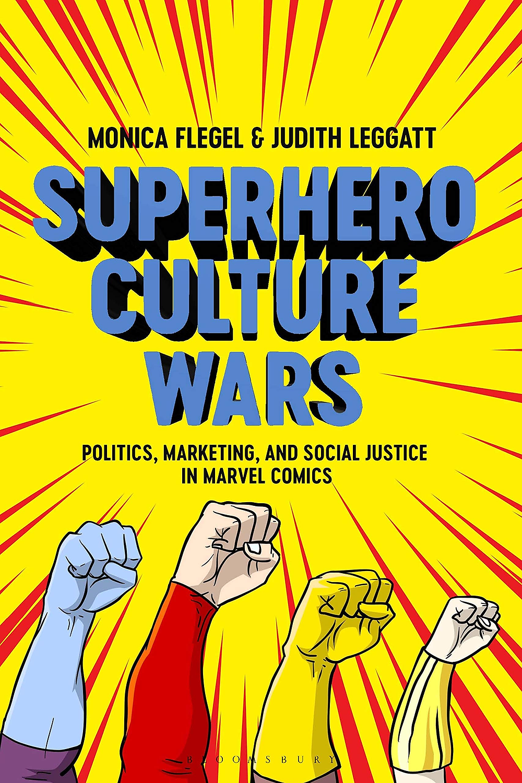 Flegel, Monica and Judith Leggatt. Superhero Culture Wars: Politics, Marketing, and Social Justice in Marvel Comics. London: Bloomsbury Academic, 2021.