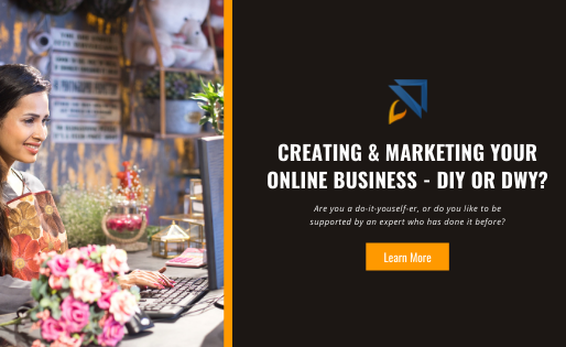 Creating and Marketing Your Online Business – DIY or DWY