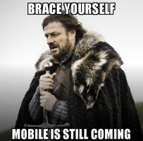 brace yourself mobile is still coming