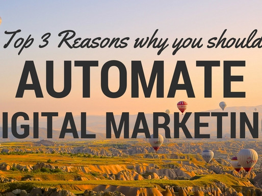 Top 3 Reasons Why You Should Automate Your Digital Marketing Campaigns