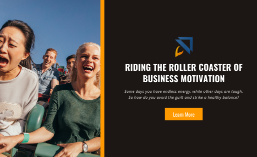 Riding the Roller Coaster of Business Motivation