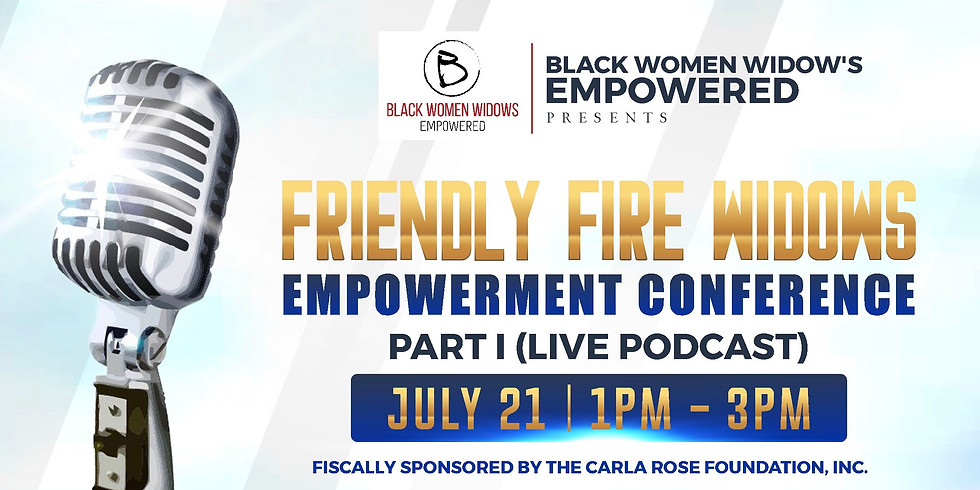 Friendly Fire Widows Empowerment Conference (Live Podcast) Part 1