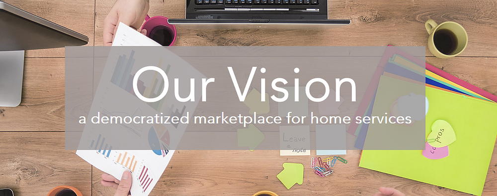 Our Vision - a democratized marketplace for home services