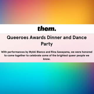 them.'s Queeroes Awards Dinner & Dance P