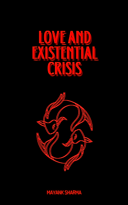 LOVE AND EXISTENTIAL CRISIS
