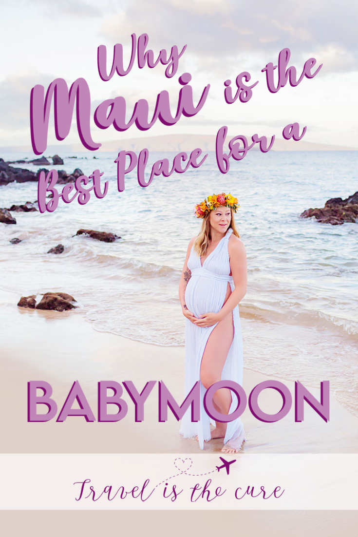 Here's why you should choose Maui for that Babymoon you've been dreaming of...
