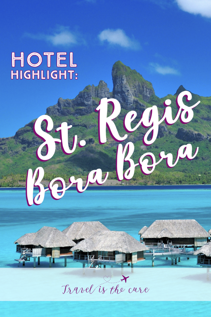 Everything you need to know about your next stay at the St. Regis Bora Bora in French Polynesia