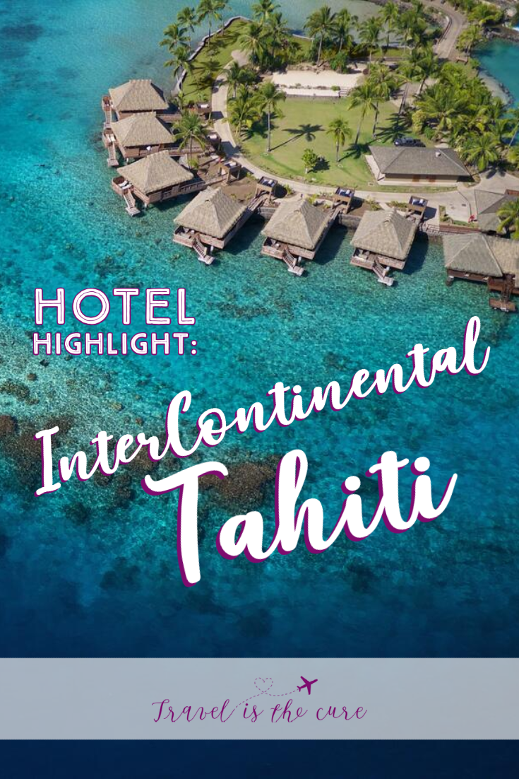 Everything you need to know about your next stay at the InterContinental Tahiti in French Polynesia