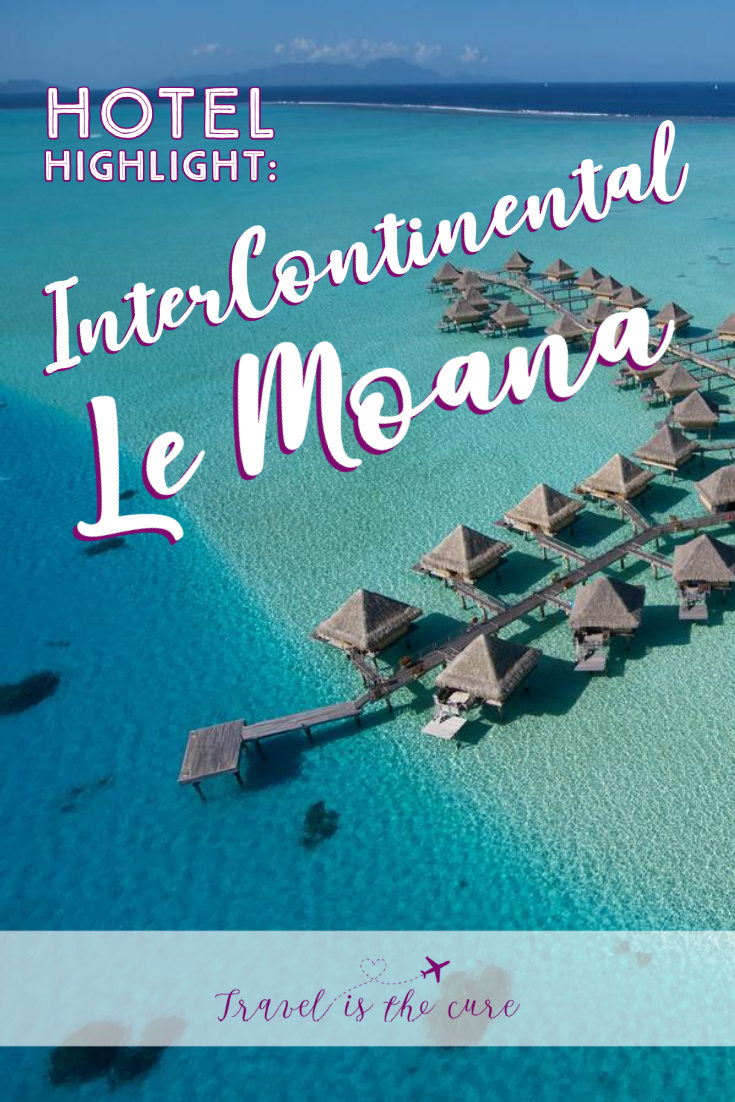 Everything you need to know about your next stay at the InterContinental Le Moana in French Polynesia