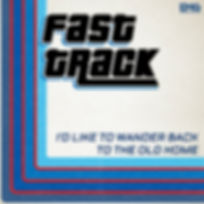 Fast Track - I'd Like To Wander Back To The Old Home