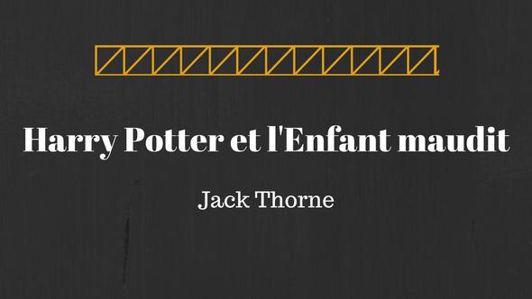 Harry Potter et l'Enfant maudit - Jack Thorne