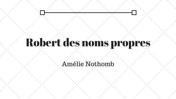 Robert des noms propres - Amélie Nothomb